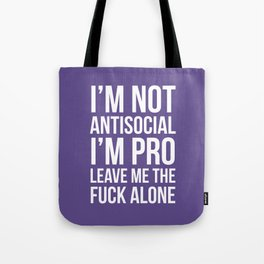 I'm Not Antisocial I'm Pro Leave Me The Fuck Alone (Ultra Violet) Tote Bag