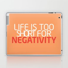 Life Is Too Short For Negativity Laptop & iPad Skin