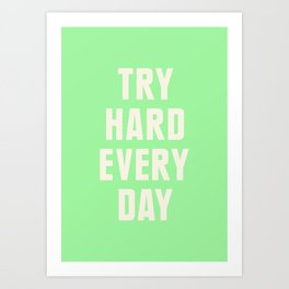 Try Hard Every Day Art Print