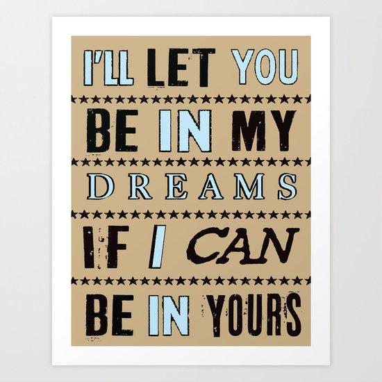 I'll Let You Be In My Dreams If I Can Be in Yours Art Print