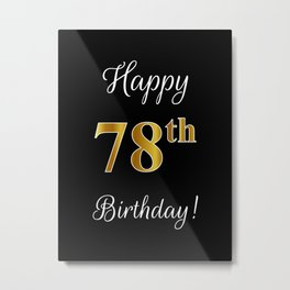 """Elegant """"Happy 78th Birthday!"""" With Faux/Imitation Gold-Inspired Color Pattern Number (on Black) Metal Print"""