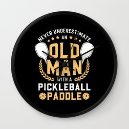 Never Underestimate Old Man With A Pickleball Paddle Gift Wall Clock