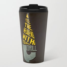 Pierce The Heavens With Your Drill Travel Mug