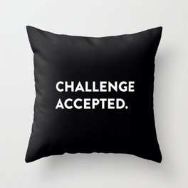 Challenge accepted. Throw Pillow
