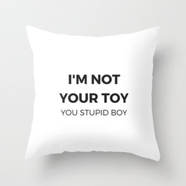 Im not your toy Throw Pillow