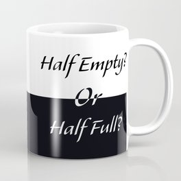 Half Empty Half Full Coffee Mug