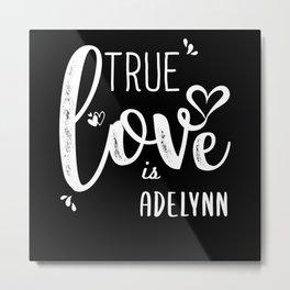 Adelynn Name, True Love is Adelynn Metal Print