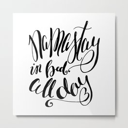 Namastay in bed all day - Namaste - Yoga inspired quote - Black and White - Hand Lettering Metal Print