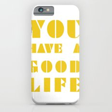 YOU HAVE A GOOD LIFE Slim Case iPhone 6s