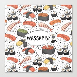 WASSAP B? Canvas Print