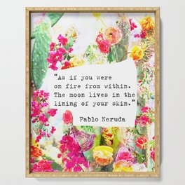 """""""As if you were on fire from within. The moon lives in the lining of your skin."""" Pablo Neruda Serving Tray"""