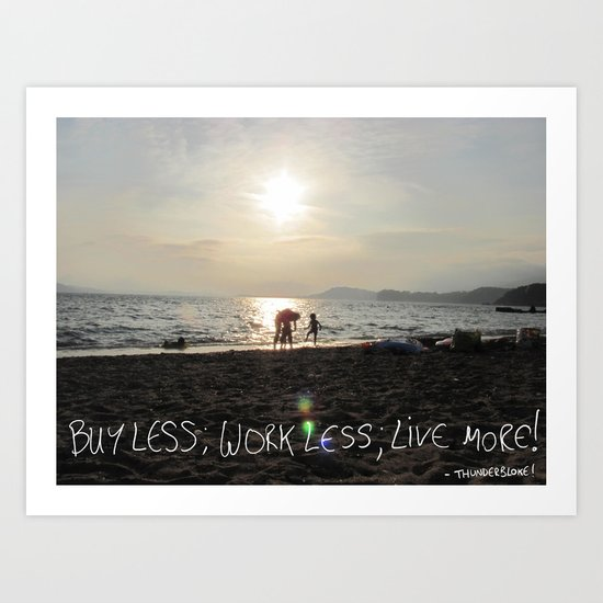 buy less; work less; live more! Art Print