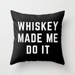 Whiskey Made Me Do It Funny Quote Throw Pillow