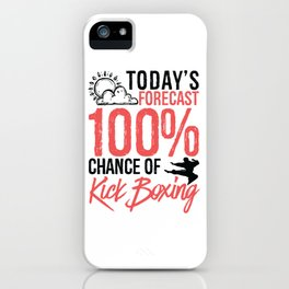 Today's Forecast 100% Chance of Kickboxing Funny Martial Arts Gift Idea iPhone Case