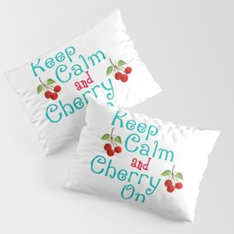 Keep Calm And Cherry On Pillow Sham