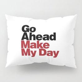 Go Ahead Make My Day Pillow Sham