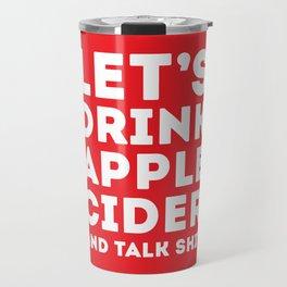 Let's Drink Apple Cider And Talk Shit Travel Mug