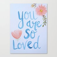 you are so loved Canvas Prints featuring You Are so Loved  by Karly Prichard