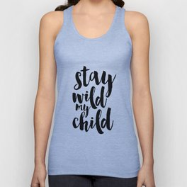 Stay Wild My Child, Kids Gift,Nursery Decor,Quote Prints,Typography Poster,Kids Room Decor Unisex Tank Top