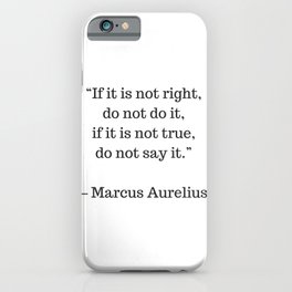 STOIC philosophy quotes - Marcus Aurelius - If it is not right do not do it - if it is not true do n iPhone Case