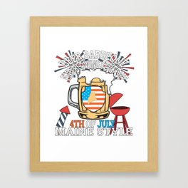 Beer BBQ And Blowin Stuff Up 4th Of July Maine Style Framed Art Print