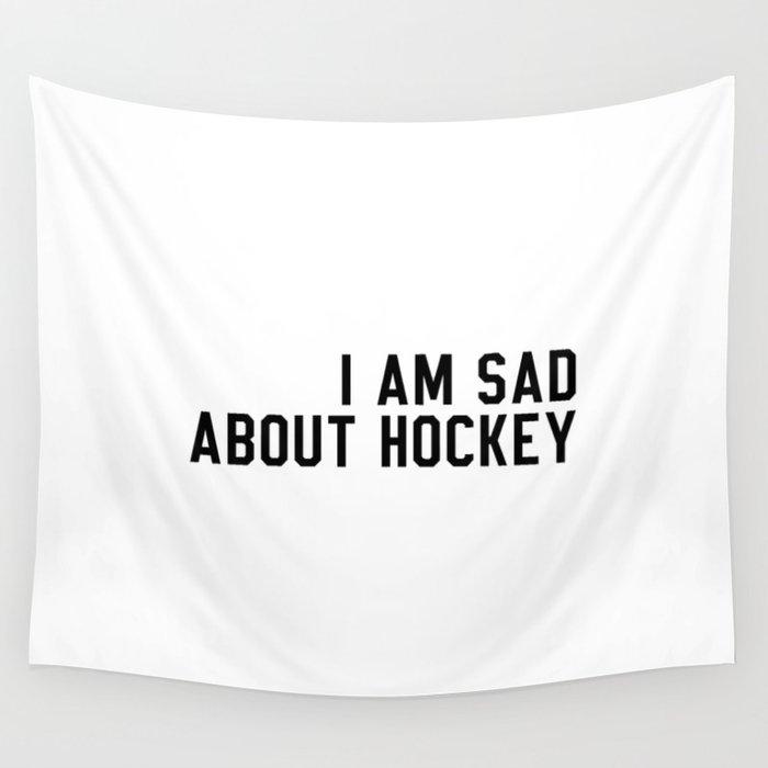 I Am Sad About Hockey Wall Tapestry
