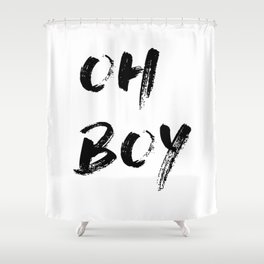 OH BOY Quote Shower Curtain