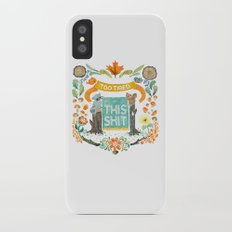 Too Tired For This Shit Slim Case iPhone X