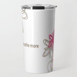 "Dynamic flowers ""whine less, breathe more"" print Travel Mug"