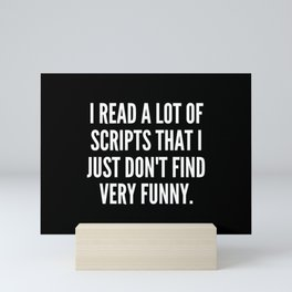I read a lot of scripts that I just don t find very funny Mini Art Print