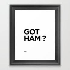 GOT HAM? Framed Art Print