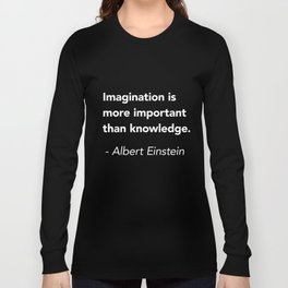 Albert Einstein Quote - Imagination is more important than knowledge Long Sleeve T-shirt