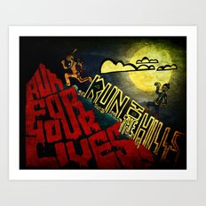 Run to the Hills, Run for Your Lives! Art Print