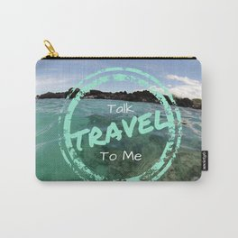 Talk Travel To Me Carry-All Pouch