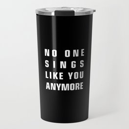 No One Sings Like You Anymore Travel Mug