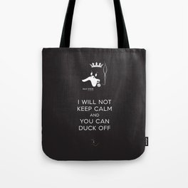 bad duck .. i will not keep calm & you can duck off Tote Bag