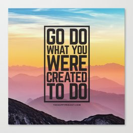 Go Do What You Were Created To Do Canvas Print