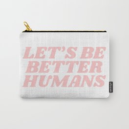 let's be better humans Carry-All Pouch