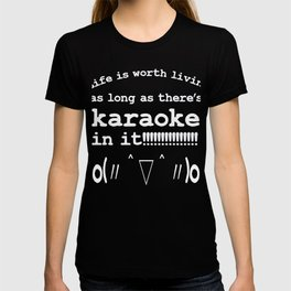 Life is worth living as long as there's karaoke in it | Kaomoji T-shirt