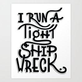 I run a tight shipwreck Art Print