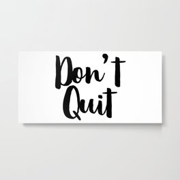 Don't Quit, Keep Going, Keep Pushing Forward, Success Quote Metal Print