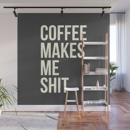 COFFEE MAKES ME SHIT Wall Mural
