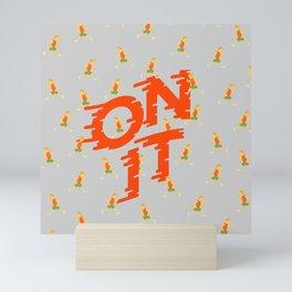 ON IT Mini Art Print