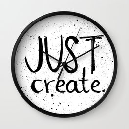 Inspiration quote to just create. Black and white hand lettering. Wall Clock