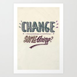 Or, stop complaining. Art Print