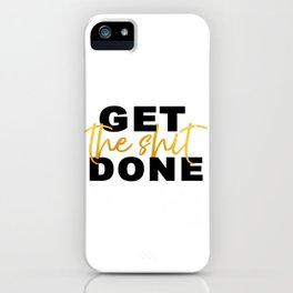 Get the Shit Done Motivational iPhone Case
