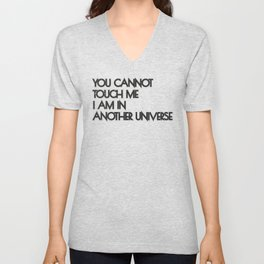 You Cannot Touch Me I Am In Another Universe Unisex V-Neck