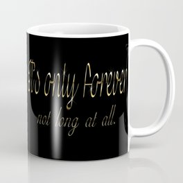 It's Only Forever Coffee Mug