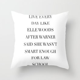 Live Every Day Like Elle Woods After Warner Said She Wasn't Smart Enough of Law School Throw Pillow