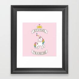 Bitch Please, I'm a Unicorn Framed Art Print